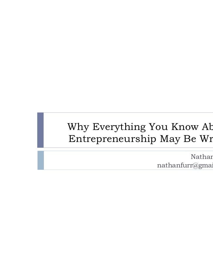 Why Everything You Know AboutEntrepreneurship May Be Wrong                        Nathan Furr               nathanfurr@gma...