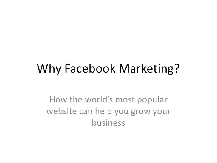 Why Facebook Marketing?<br />How the world's most popular website can help you grow your business<br />