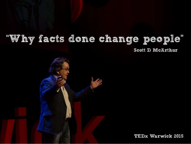 """Why facts done change people"" Scott D McArthur TEDx Warwick 2015"