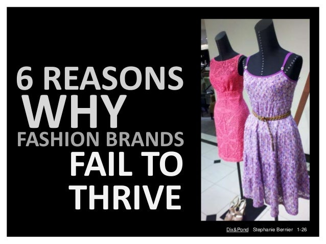 WHY 6 REASONS FASHION BRANDS FAIL TO THRIVE Dix&Pond Stephanie Bernier 1-26