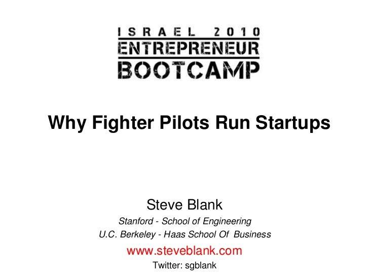 Why Fighter Pilots Run Startups<br />Steve Blank<br />Stanford - School of Engineering<br />U.C. Berkeley - Haas School Of...