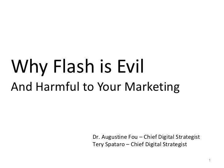 Why Flash is Evil  And Harmful to Your Marketing Dr. Augustine Fou – Chief Digital Strategist Tery Spataro – Chief Digital...