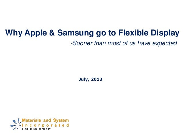 Why Apple & Samsung go to Flexible Display July, 2013 -Sooner than most of us have expected