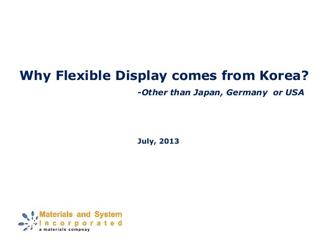 Why Flexible Display comes from Korea? July, 2013 -Other than Japan, Germany or USA