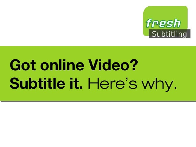 Got online Video?Subtitle it. Here's why.