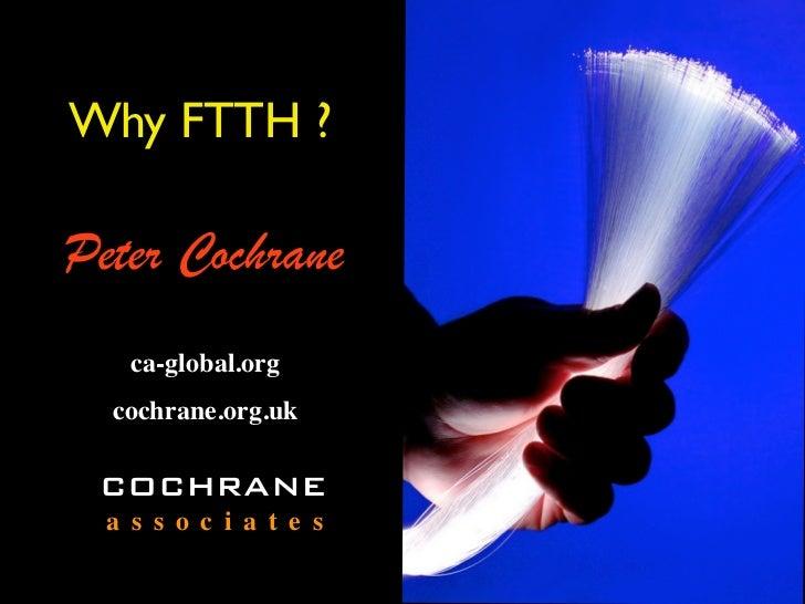 Why FTTH ?Peter Cochrane    ca-global.org  cochrane.org.uk COCHRANE  a s s o c i a t e s
