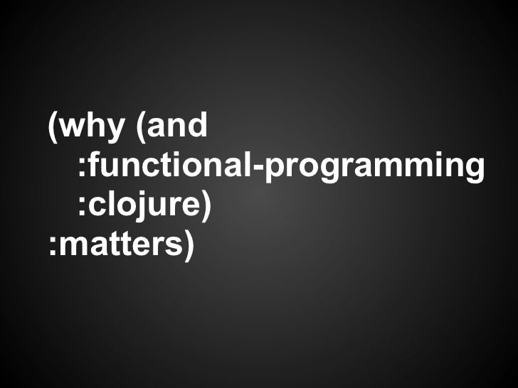 (why (and  :functional-programming  :clojure):matters)