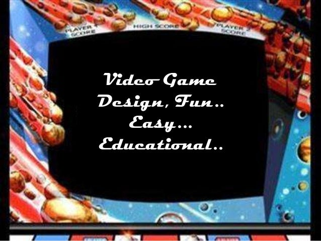 Video Game Design, Fun.. Easy... Educational..