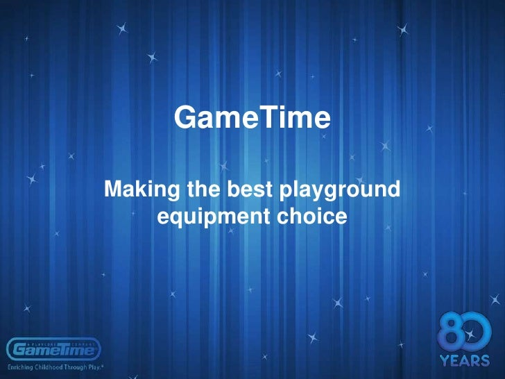 GameTime<br />Making the best playground equipment choice <br />