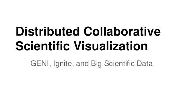 Distributed Collaborative Scientific Visualization GENI, Ignite, and Big Scientific Data