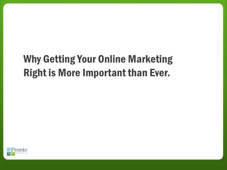 Why Getting Your Online Marketing Right is More Important than Ever.