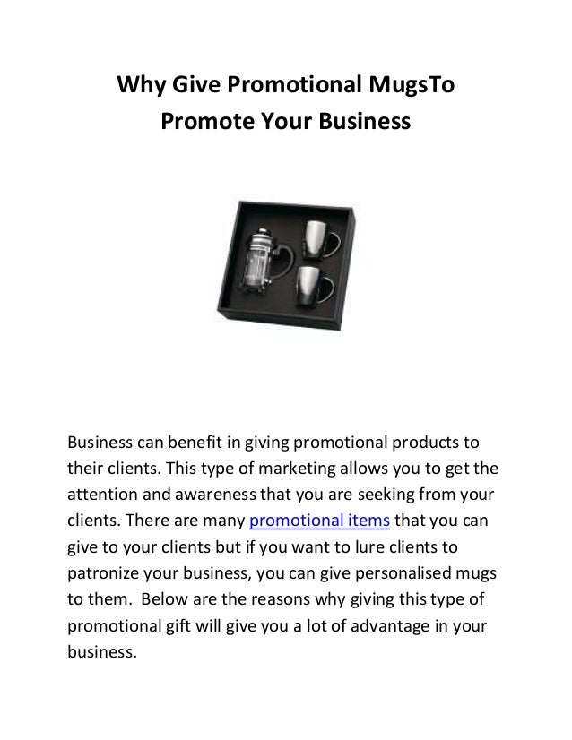 Why Give Promotional MugsTo Promote Your Business  Business can benefit in giving promotional products to their clients. T...