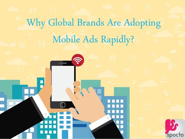 Why Global Brands Are Adopting Mobile Ads Rapidly?