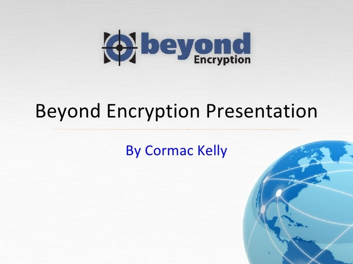Beyond Encryption Presentation By Cormac Kelly