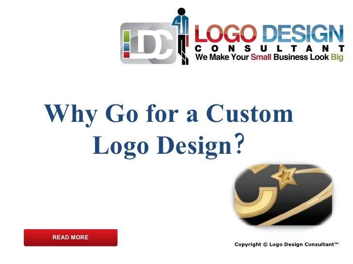 Why Go for a Custom Logo Design? Copyright © Logo Design Consultant™ READ MORE