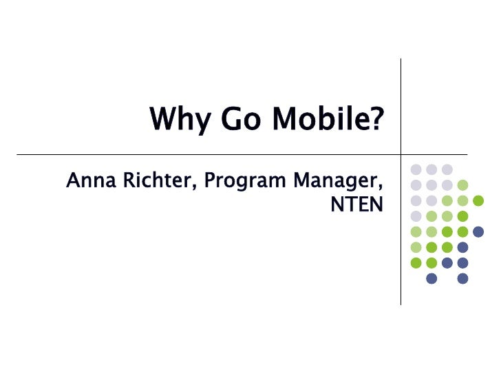 Why Go Mobile?<br />Anna Richter, Program Manager, NTEN<br />