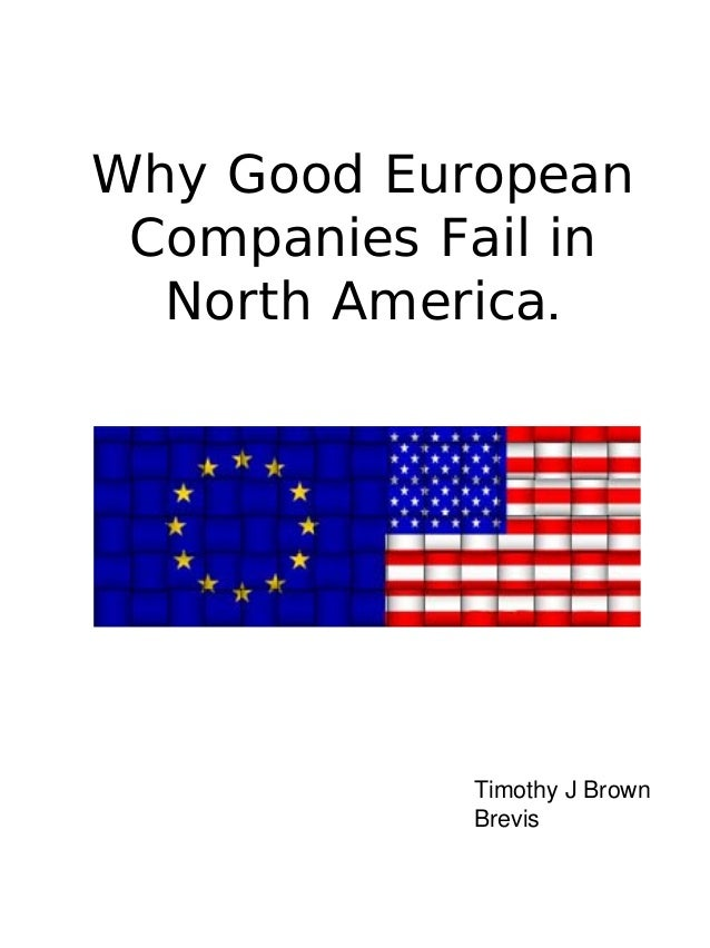 Why Good European Companies Fail in North America. Timothy J Brown Brevis