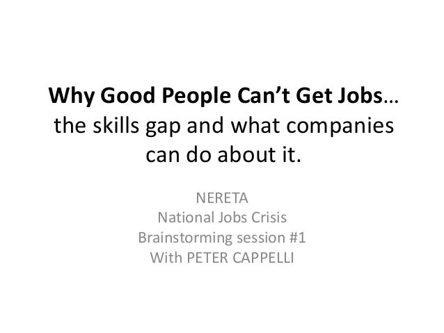 Why Good People Can't Get Jobs… the skills gap and what companies can do about it. NERETA National Jobs Crisis Brainstormi...