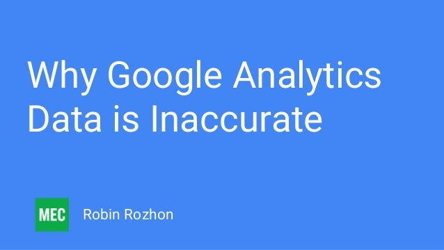 Why Google Analytics Data is Inaccurate Robin Rozhon