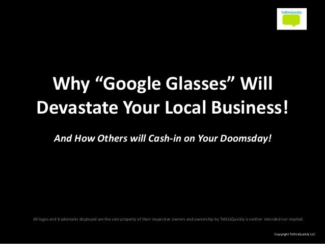"""Why """"Google Glasses"""" Will Devastate Your Local Business! And How Others will Cash-in on Your Doomsday! All logos and trade..."""
