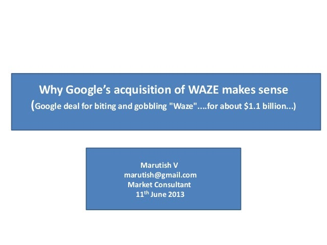 "Why Google's acquisition of WAZE makes sense(Google deal for biting and gobbling ""Waze""....for about $1.1 billion...)Marut..."