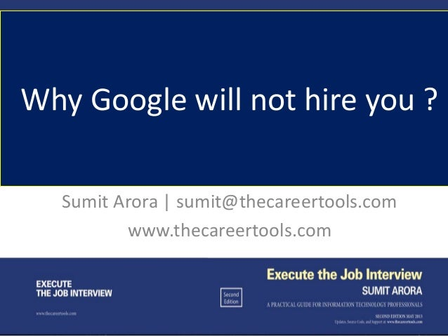 Sumit Arora | sumit@thecareertools.com www.thecareertools.com Why Google will not hire you ?