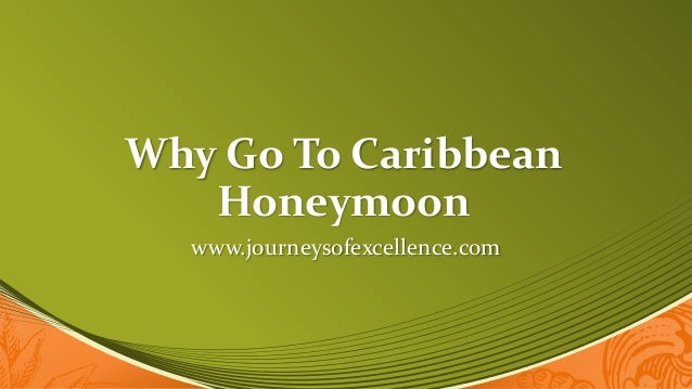 Why Go To CaribbeanHoneymoonwww.journeysofexcellence.com