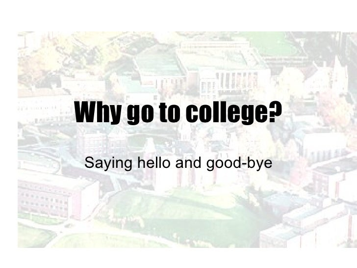 Why go to college? Saying hello and good-bye