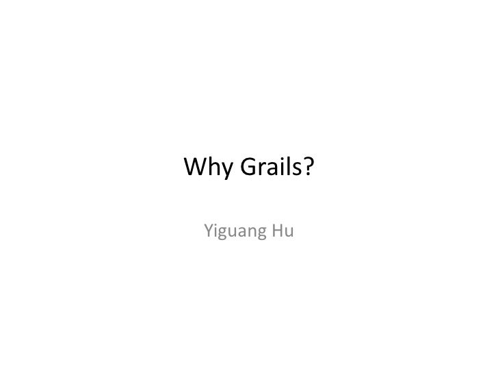 Why	   Grails?	       Yiguang	   Hu