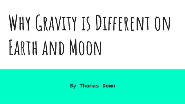 Why Gravity is Different on Earth and Moon By Thomas Down