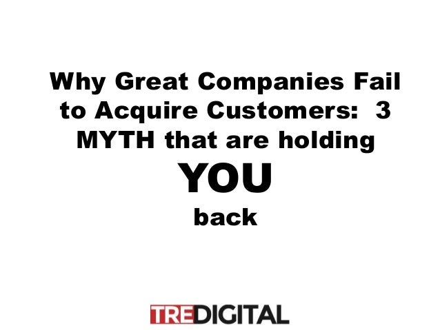 Why Great Companies Fail to Acquire Customers: 3 MYTH that are holding YOU back
