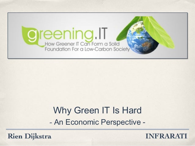 Why Green IT Is Hard - An Economic Perspective -