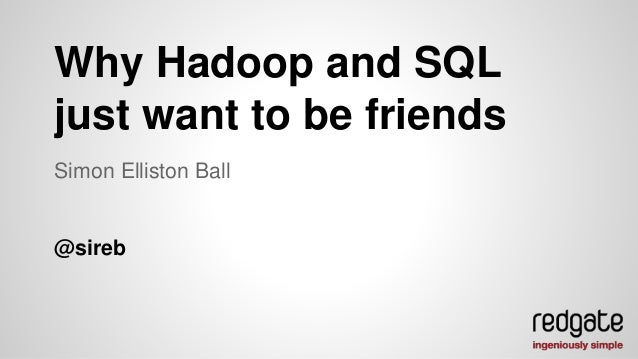 Why Hadoop and SQL  just want to be friends  Simon Elliston Ball  @sireb