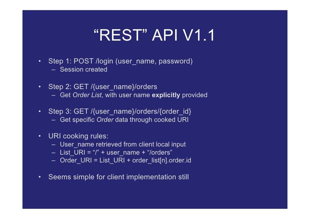 """REST"" API V1.1 •   Step 1: POST /login (user_name, password)      – Session created  •   Step 2: GET /{user_name}/orders ..."