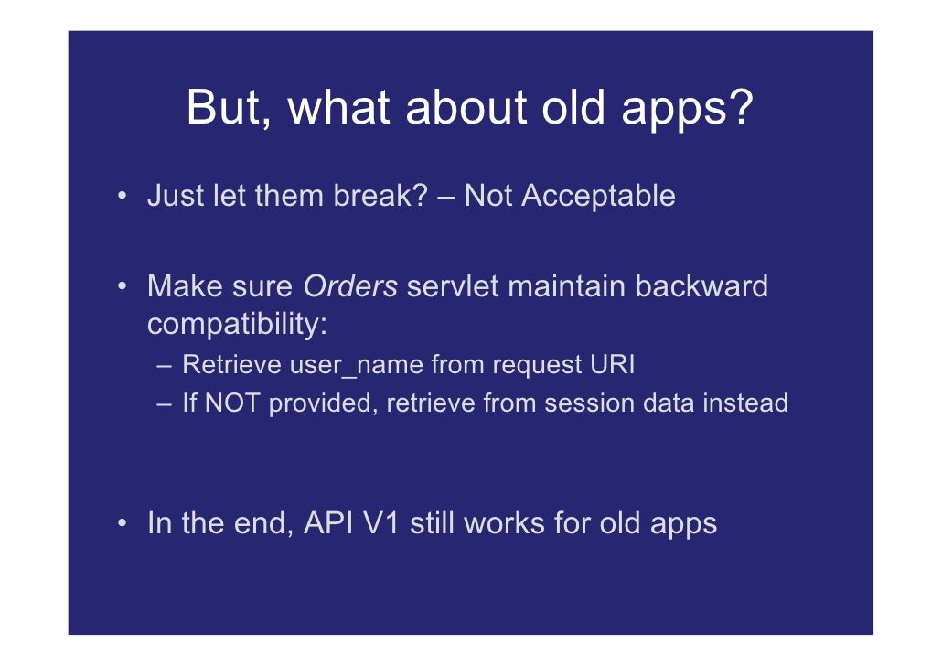 But, what about old apps? • Just let them break? – Not Acceptable  • Make sure Orders servlet maintain backward   compatib...