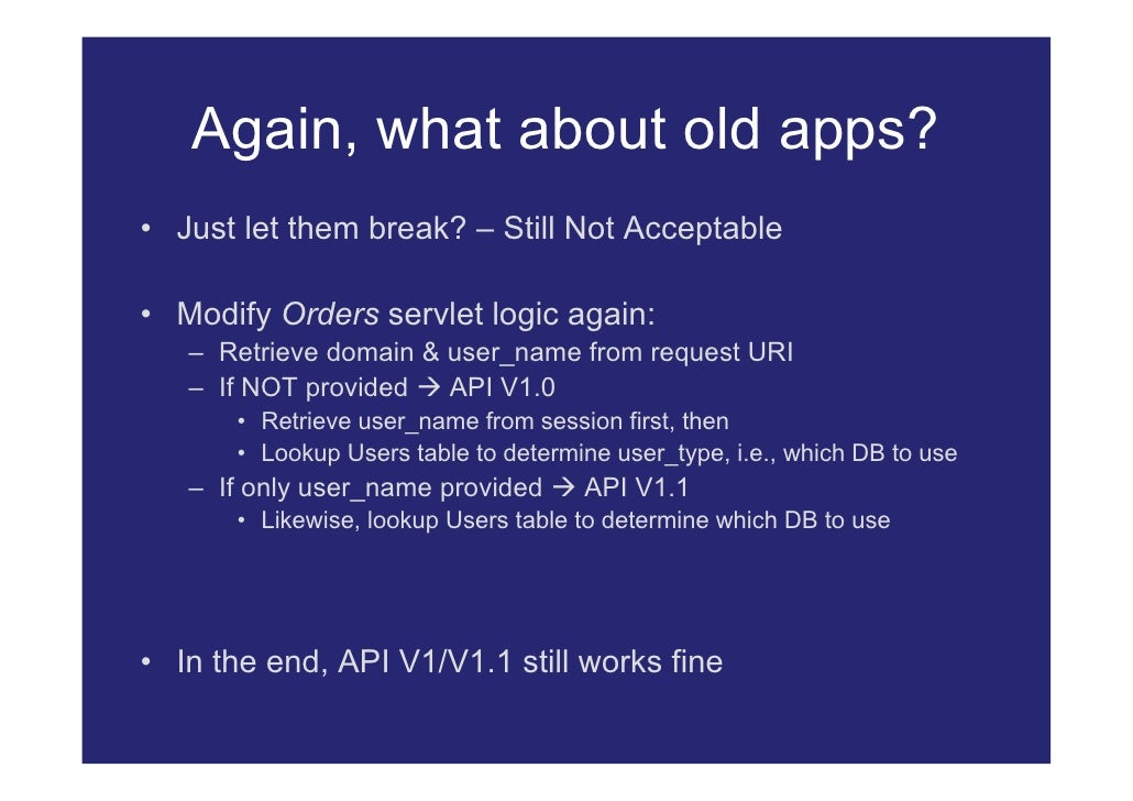 Again, what about old apps? • Just let them break? – Still Not Acceptable  • Modify Orders servlet logic again:    – Retri...