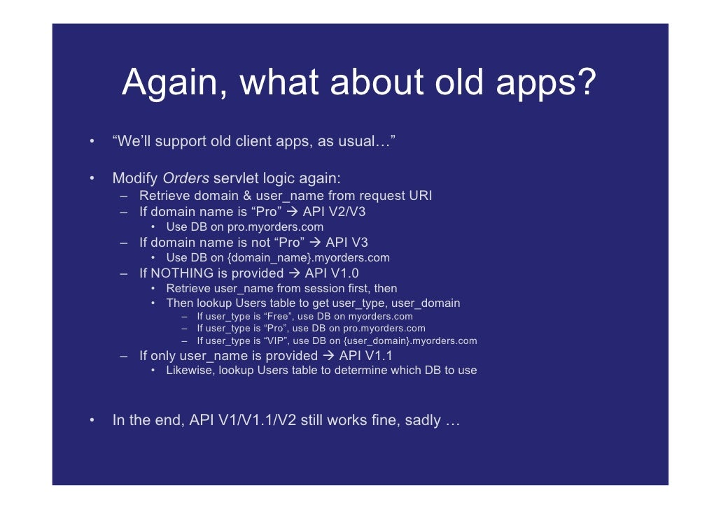 """Again, what about old apps? •   """"We'll support old client apps, as usual…""""  •   Modify Orders servlet logic again:      – ..."""