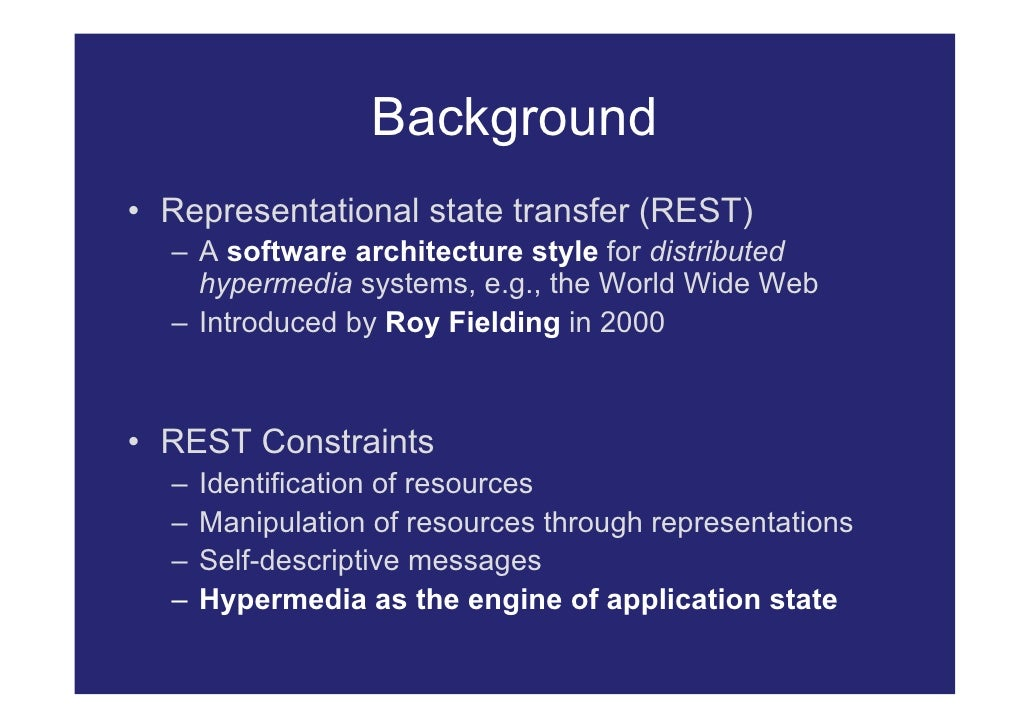 Background • Representational state transfer (REST)   – A software architecture style for distributed     hypermedia syste...