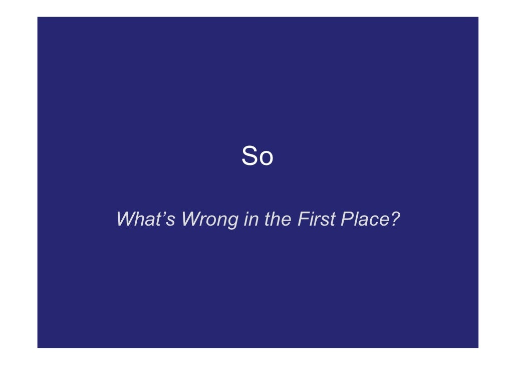 So  What's Wrong in the First Place?