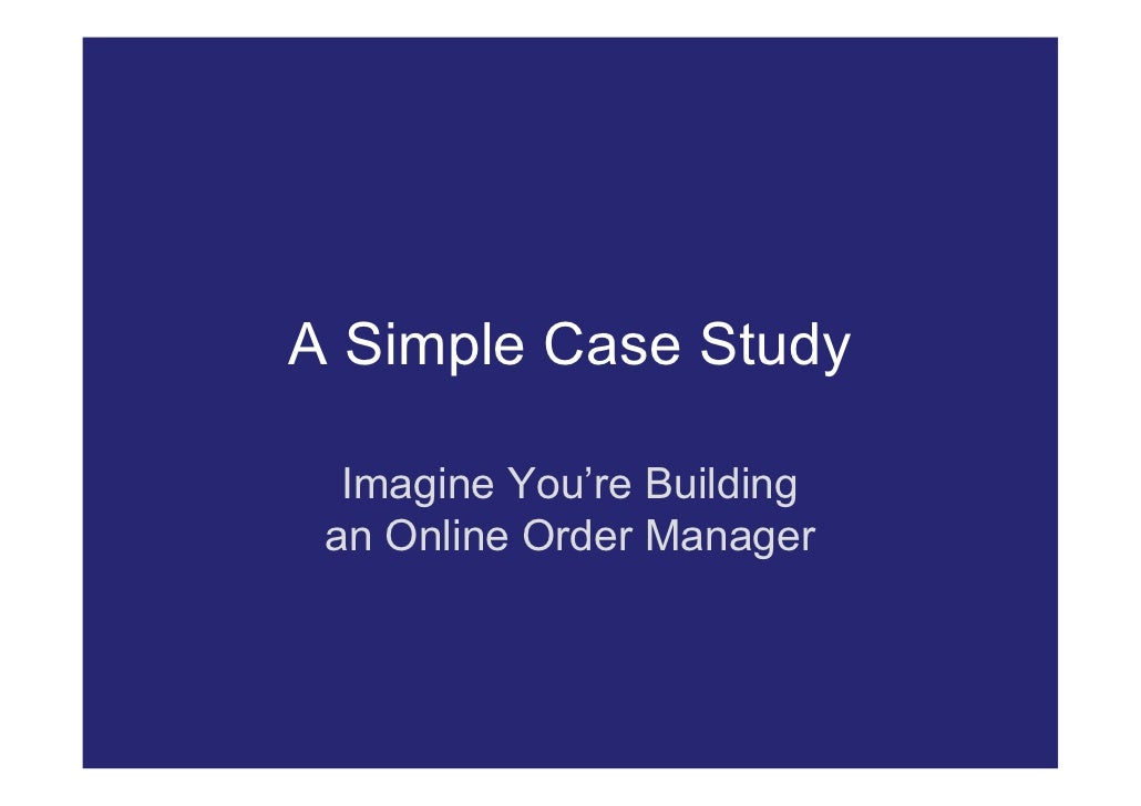 A Simple Case Study    Imagine You're Building  an Online Order Manager