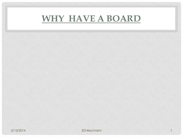WHY HAVE A BOARD 5/13/2014 2014lescharm 1