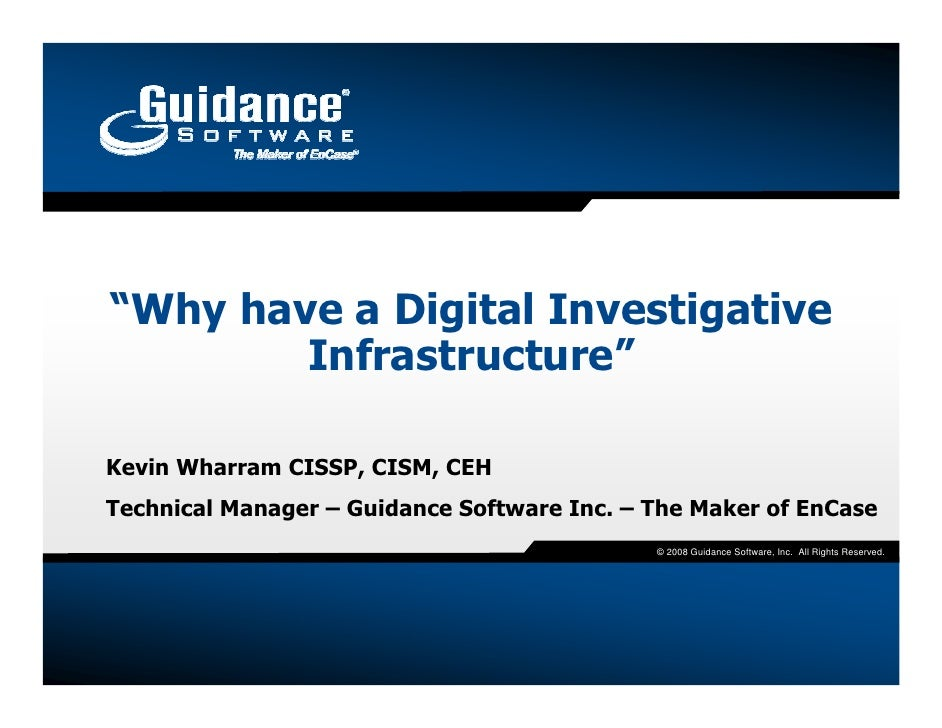 """Why have a Digital Investigative         Infrastructure""  Kevin Wharram CISSP, CISM, CEH Technical Manager – Guidance Sof..."