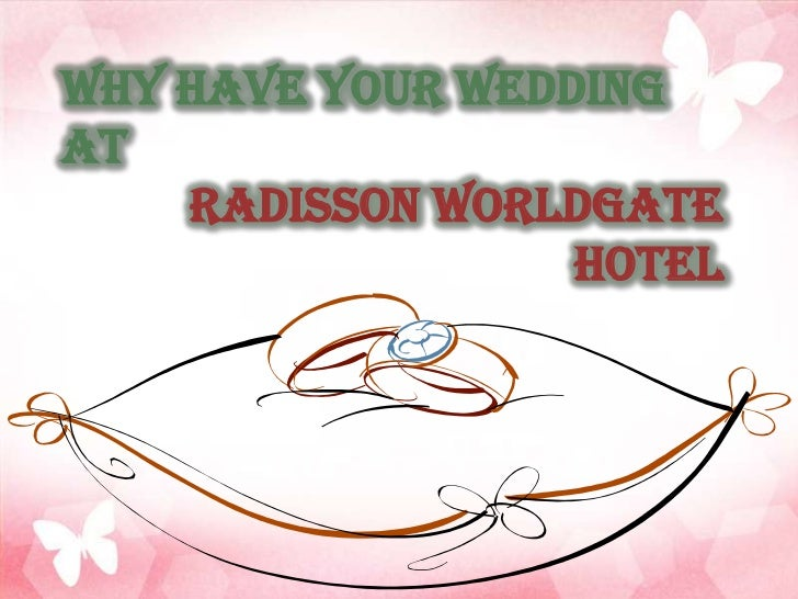 Why Have Your Wedding At <br />Radisson Worldgate Hotel<br />