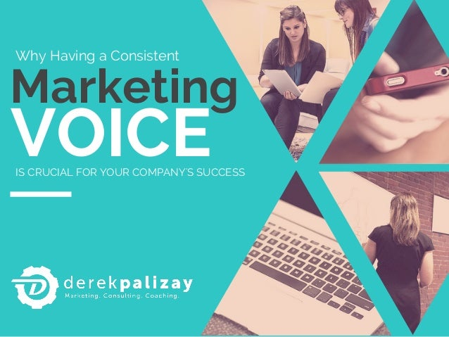 Marketing VOICEIS CRUCIAL FOR YOUR COMPANY'S SUCCESS Why Having a Consistent
