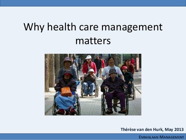 Why health care management matters EMMALAAN MANAGEMENT Thérèse van den Hurk, May 2013