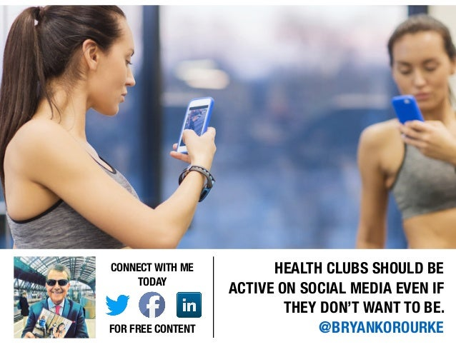 HEALTH CLUBS SHOULD BE ACTIVE ON SOCIAL MEDIA EVEN IF THEY DON'T WANT TO BE. @BRYANKOROURKE CONNECT WITH ME TODAY FOR FREE...