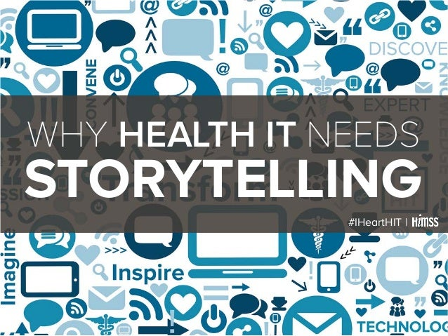 WHY HEALTH IT NEEDS STORYTELLING #IHeartHIT |