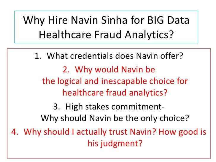 Why Hire Navin Sinha for BIG Data    Healthcare Fraud Analytics?    1. What credentials does Navin offer?            2. Wh...