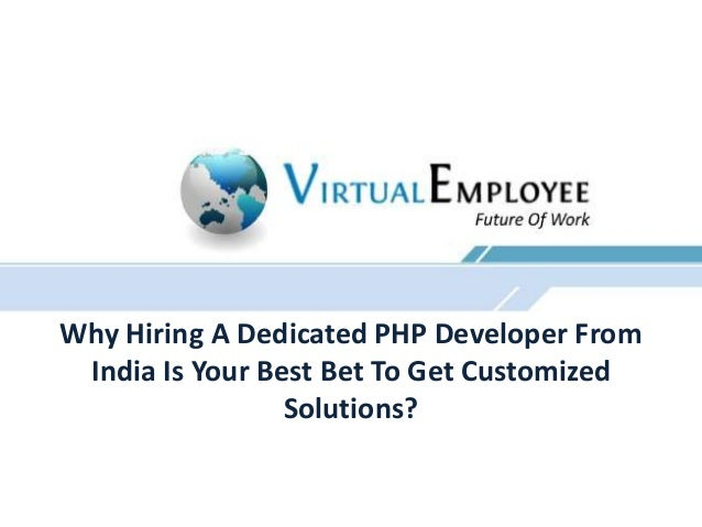 Why Hiring A Dedicated PHP Developer FromIndia Is Your Best Bet To Get CustomizedSolutions?