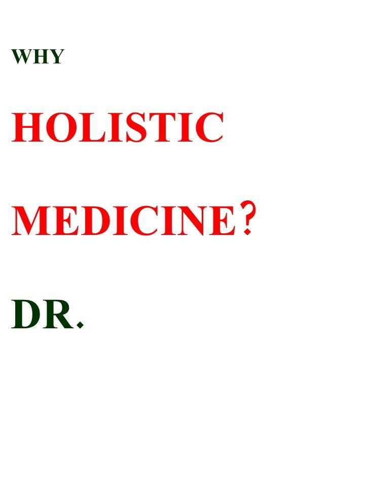 WHY   HOLISTIC  MEDICINE?  DR.